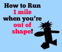 how to run 1 mile when youre out of shape