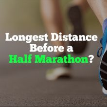 What is the longest distance you should run before a half marathon