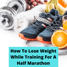 How To Lose Weight While Training For A Half Marathon - feature
