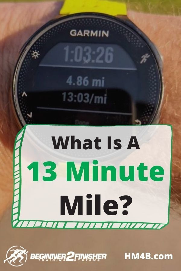 What is a 13 minute Mile - garmin watch - 13 minute pace